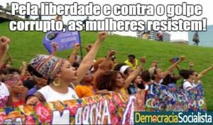 Pela liberdade e contra o golpe corrupto, as mulheres resistem